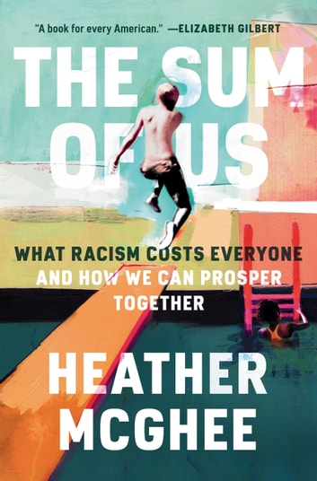 The Sum of Us - What Racism Costs Everyone and How We Can Prosper Together eBook by Heather McGhee