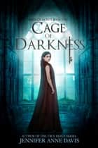 Cage of Darkness ebook by Jennifer Anne Davis