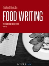 The Best Book On Food Writing (Tips For Writing Great Food Reviews & Finding Great Restaurants) ebook by Debra from eatquestnyc