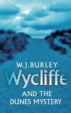 Wycliffe and the Dunes Mystery ebook by W.J. Burley