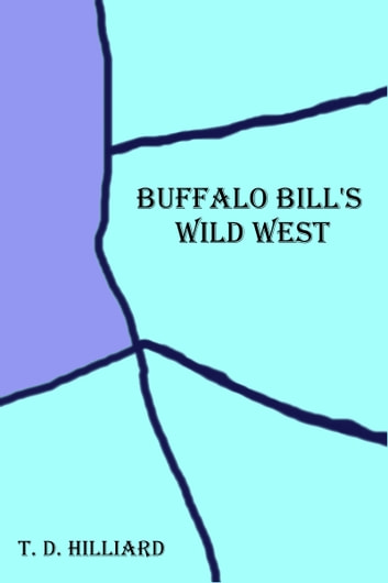 Buffalo Bill's Wild West ebook by T. D. Hilliard