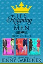 It's Reigning Men - Books 1 - 3 - It's Reigning Men ebook by Jenny Gardiner