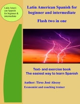 Latin American Spanish for Beginner and Intermediate, Flash Two In One ebook by Tirso Jose Alecoy