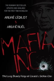 Mafia Inc. - The Long, Bloody Reign of Canada's Sicilian Clan ebook by Andre Cedilot, Andre Noel