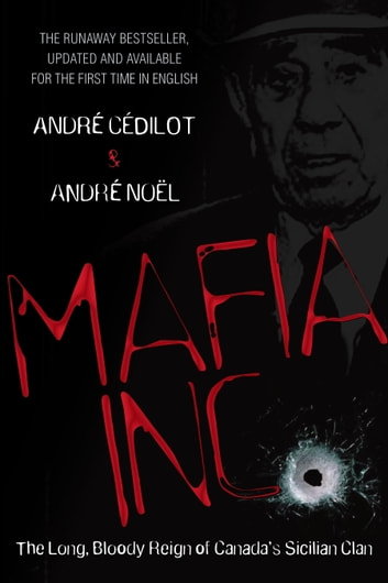 Mafia Inc. - The Long, Bloody Reign of Canada's Sicilian Clan ebook by Andre Cedilot,Andre Noel