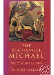 The Archangel Michael: His Mission and Ours ebook by Rudolf Steiner, Christopher Bamford
