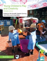 Young Children's Play and Creativity - Multiple Voices ebook by Gill Goodliff, Natalie Canning, John Parry,...
