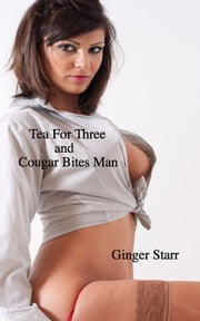 Tea For Three and Cougar Bites Man ebook by Ginger Starr