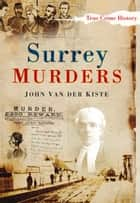 Surrey Murders ebook by John Van der Kiste