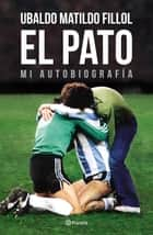 El Pato - Mi autobiografía ebook by Ubaldo Fillol