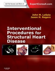 Interventional Procedures for Adult Structural Heart Disease - Expert Consult - Online ebook by John M Lasala,Jason H. Rogers