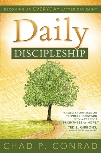 Daily Discipleship - Becoming An Everyday Latter-day Saint ebook by Chad P. Conrad