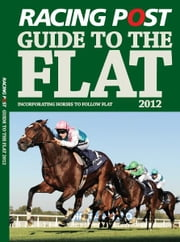Racing Post Guide to the Flat 2012 ebook by David Dew