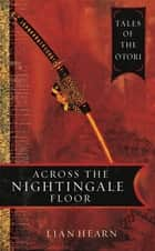 Across the Nightingale Floor: Book 1 Tales of the Otori ebook by Lian Hearn