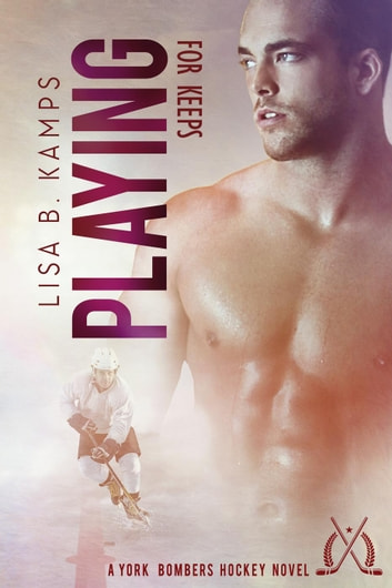 Playing for Keeps - The York Bombers, #3 ebook by Lisa B. Kamps
