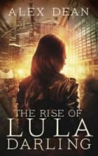 The Rise of Lula Darling ebook by Alex Dean