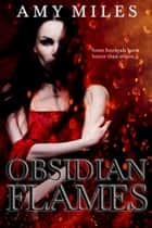 Obsidian Flames (A Short Tale) ebook by Amy Miles