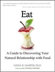 Eat - A Guide to Discovering Your Natural Relationship with Food ebook by Linda R. Harper, Ph.D.