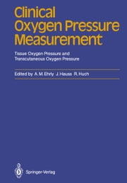 Clinical Oxygen Pressure Measurement - Tissue Oxygen Pressure and Transcutaneous Oxygen Pressure ebook by V. Sonntag-O'Brien,Albrecht M. Ehrly,Jan Hauss,Renate Huch