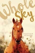 The Whole Sky ebook by Heather Henson