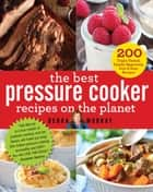 The Best Pressure Cooker Recipes on the Planet ebook by Debra Murray