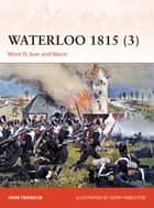 Waterloo 1815 (3) - Mont St Jean and Wavre ebook by Gerry Embleton, Mr John Franklin