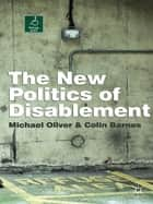 The New Politics of Disablement ebook by Michael Oliver, Colin Barnes