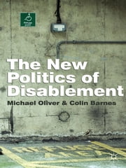 The New Politics of Disablement ebook by Michael Oliver,Colin Barnes