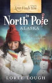 Love Finds You in North Pole, Alaska ebook by Loree Lough