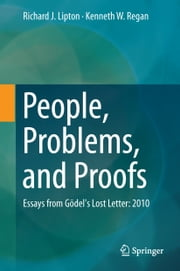 People, Problems, and Proofs - Essays from Gödel's Lost Letter: 2010 ebook by Richard J. Lipton,Kenneth W. Regan