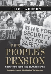 The People's Pension - The Struggle to Defend Social Security Since Reagan ebook by Eric Laursen
