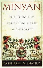 Minyan - Ten Principles for Living a Life of Integrity ebook by Rabbi Rami Shapiro