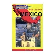 Bus Across Mexico - The Book On Mexico Bus Travel ebook by Robert Berryhill