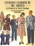 Everyday Fashions of the Forties As Pictured in Sears Catalogs ebook by JoAnne Olian
