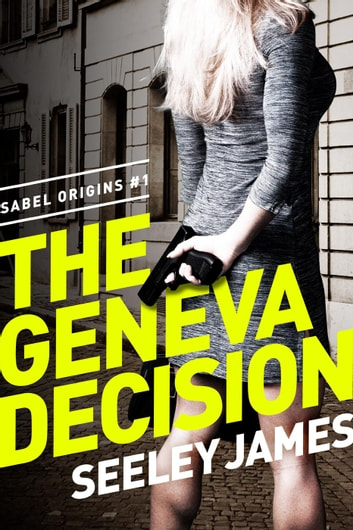 The Geneva Decision - Sabel Origins, #1 ebook by Seeley James