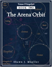 The Arena Orbit - Tomas D'Angelico, Book 2 ebook by Shawn J. Mueller