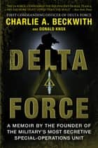 Delta Force - A Memoir by the Founder of the U.S. Military's Most Secretive Special-Operations Unit ebook by