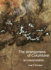 The Strangeness of Columbine - An Interpretation ebook by Lear's Shadow