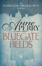 Bluegate Fields (Thomas Pitt Mystery, Book 6) - A web of scandal and deceit in Victorian London eBook by Anne Perry