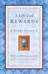A Life God Rewards Bible Study ebook by Bruce Wilkinson