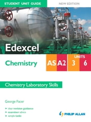 Edexcel Chemistry AS/A2 Student Unit Guide: Units 3 & 6 New Edition Chemistry Laboratory Skills ePub ebook by George Facer