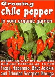 Growing chile pepper in your organic garden ebook by Bruno Del Medico, Illustratrice Elisabetta Del Medico, Elisabetta Del Medico
