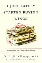 I Just Lately Started Buying Wings ebook by Kim Dana Kupperman