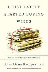 I Just Lately Started Buying Wings - Missives from the Other Side of Silence ebook by Kim Dana Kupperman