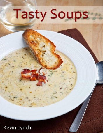 Tasty Soups ebook by Kevin Lynch