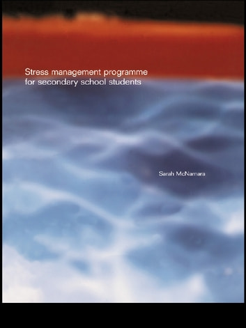 Stress Management Programme For Secondary School Students - A Practical Resource for Schools ebook by Sarah McNamara