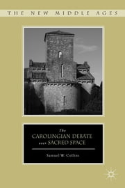 The Carolingian Debate over Sacred Space ebook by Samuel W. Collins