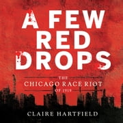 A Few Red Drops - The Chicago Race Riot of 1919 audiobook by Claire Hartfield, J.D. Jackson
