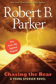 Chasing the Bear - A Young Spenser Novel ebook by Robert B. Parker