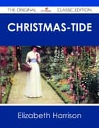 Christmas-Tide - The Original Classic Edition ebook by Elizabeth Harrison